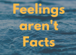 "ocean water with ""Feelings aren't Facts"" written on top"